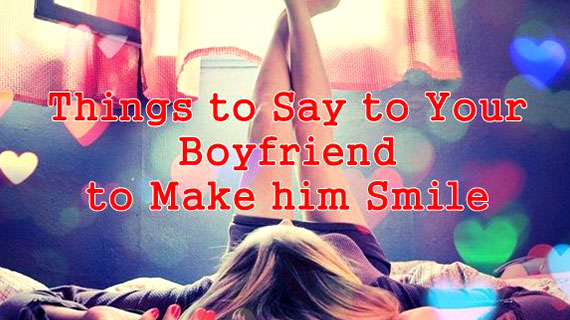 Sweet Things To Say To Your Boyfriend In A Text To Make Him Smile